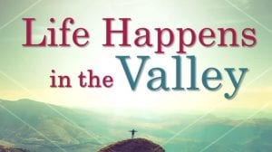 life happens in the valley 2